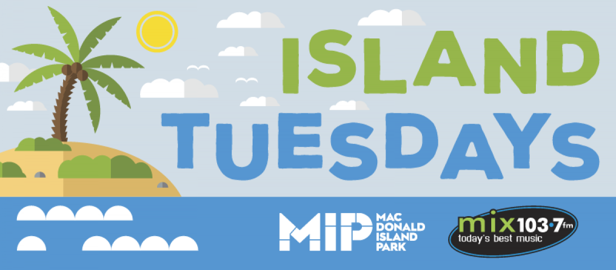Island Tuesday's brought to you by MacDonald Island Park!